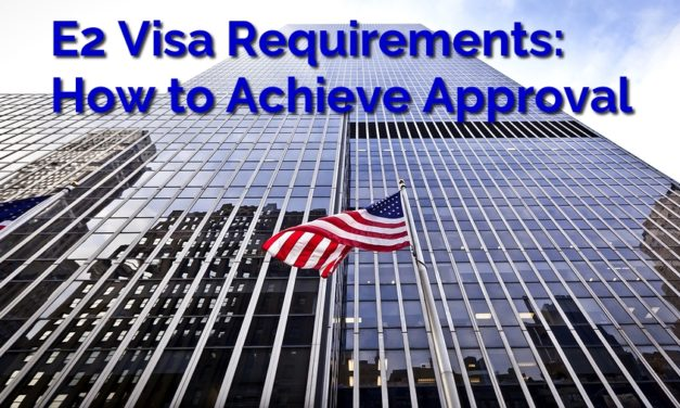 E2 Visa Requirements: How to Achieve E2 Visa Approval