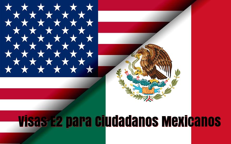 Visa E2: Guía Completa para Nacionales Mexicanos