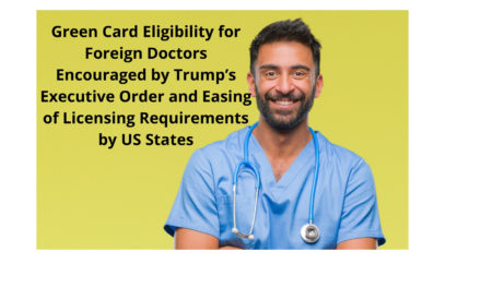 Green Card Eligibility for Foreign Doctors Encouraged by Trump's Executive Order and Easing of Licensing Requirements by US States
