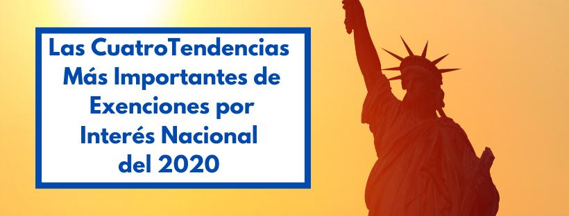 Las Cuatro Tendencias Más Importantes de Exenciones por Interés Nacional del 2020